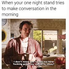 Pulp Fiction Memes - when your one night stand tries to make conversation in the