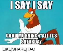 I Say Meme - i say say good morning yall its saturday meme generator ret like