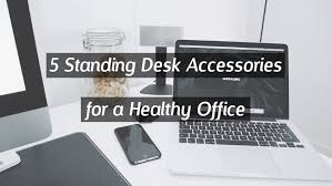 Standing Desk Accessories Working Ergonomic Ergonomic Office Tips Reviews And Guides
