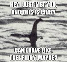 Tree Fiddy Meme - goddamn lochness monster always asking for tree fiddy