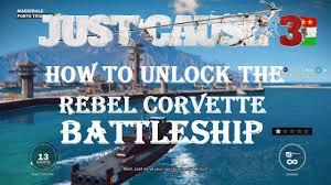 just corvette just cause 3 how to unlock the battleship rebel corvette in the