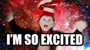 Im So Excited Meme - cat in the hat but he s so excited youtube