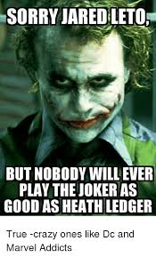 Jared Leto Meme - sorry jared leto but nobody will ever play the joker as good as