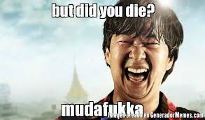 Did You Die Meme - mr chow meme but did you die keywords and pictures