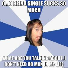 Single Man Meme - omg being single sucks so much what are you talking about i don t