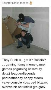 Counter Strike Memes - counter strike tactics they rush a get it russia gaming funny meme