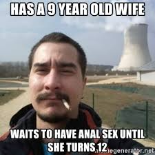 Anal Sex Meme - has a 9 year old wife waits to have anal sex until she turns 12