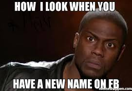how i look when you have a new name on fb meme kevin hart the hell