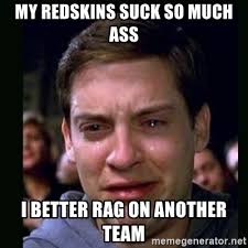 Redskins Suck Meme - my redskins suck so much ass i better rag on another team crying