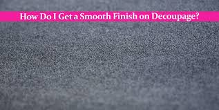 how do i get a smooth finish on kitchen cabinets how do i get a smooth finish on decoupage craftknights