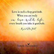Facebook Quotes About Life And Love by Gratitude And Love For Life By Bryant Mcgill