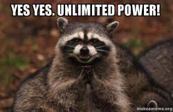 Unlimited Power Meme - yes yes unlimited power evil plotting raccoon make a meme