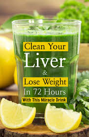 clean your liver and lose weight in 72 hours with this miracle