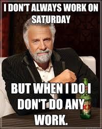 Saturday Meme - 20 saturday memes to make your weekend more fun sayingimages com