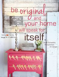be original and your home will speak for itself