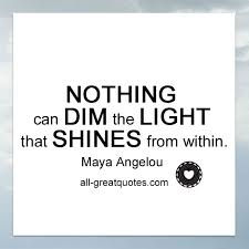 nothing can dim the light that shines from within nothing can dim the light that shines from within quote