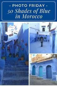 The Blue City Morocco by 22188 Best Magical Morocco Images On Pinterest Morocco Travel