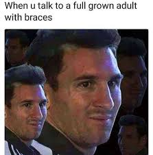 Braces Memes - dopl3r com memes when u talk to a full grown adult with braces