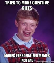 Personalized Memes - tries to make creative gifts makes personalized memes instead
