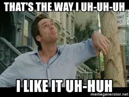 I Like It Meme - that s the way i uh uh uh i like it uh huh bruce almighty meme