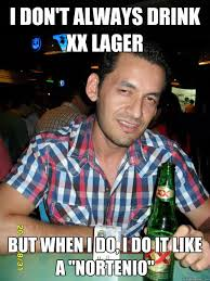 Meme Xx - i don t always drink xx lager but when i do i do it like a
