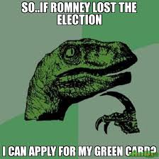 Green Card Meme - so if romney lost the election i can apply for my green card meme