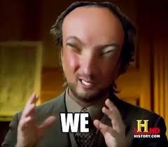 Alians Meme - ancient aliens meme we ancient aliens know your meme
