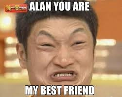 Alan Meme - alan you are my best friend meme impossibru guy original 75540