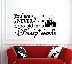 never too old disney movie disney wall quotes we do disney