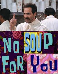 No Soup For You Meme - image 852263 no soup for you soup nazi know your meme