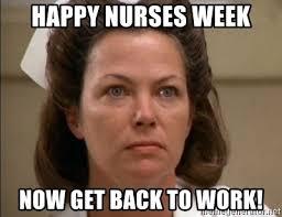 Nurse Meme Generator - happy nurses week now get back to work angry nurse meme generator