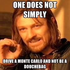 Douchebag Meme - one does not simply drive a monte carlo and not be a douchebag