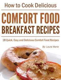 Homemade Comfort Food Recipes How To Cook Delicious Comfort Food Breakfast Recipes Quick