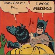 I Work Weekends Meme - i work weekends meme google search funny pinterest