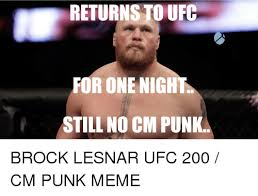 Cm Punk Meme - returns to ufc or one night still no cm punk brock lesnar ufc 200 cm