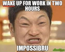 Meme With Two Pictures - wake up for work in two hours impossibru meme impossibru guy
