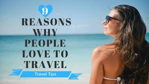 why do people travel images 9 reasons why people love to travel email holidays jpg