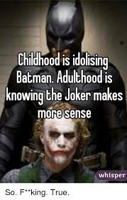 Batman Joker Meme - childhood is idolising batman adulthood is knowing the joker makes