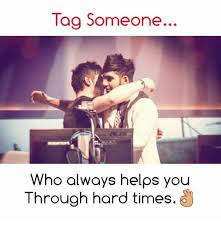 Tag Someone Who Memes - tag someone who always helps you through hard times tag someone
