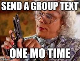 Group Text Meme - madea with gun imgflip