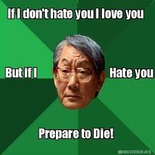 I Hate You Meme - meme creator if i don t hate you i love you but if i hate you