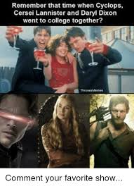 Cersei Lannister Meme - remember that time when cyclops cersei lannister and daryl dixon