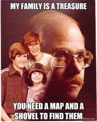 Meme Family - vengeance dad my family is a treasure you need a map and a shovel