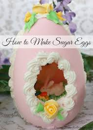 Edible Easter Egg Decorations by How To Make Sugar Eggs Directions Included For Making A Vertical