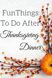 7 things to do after thanksgiving dinner