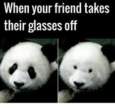 Glasses Off Meme - when your friend takes their glasses off meme on me me