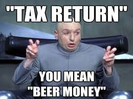What Memes Mean - tax return you mean beer money funny meme