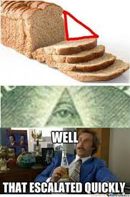 Illuminati Memes - slices of bread you mean an illuminati by rancidtim meme center