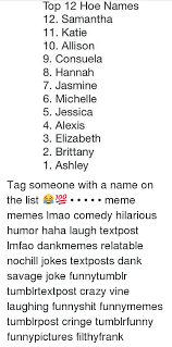 Meme Names List - top 12 hoe names 12 samantha 11 katie 10 allison 9 consuela 8 hannah