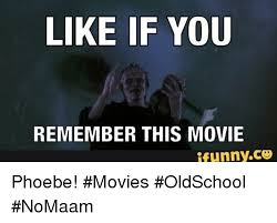 Old School Movie Meme - like if you remember this movie ifunnyce phoebe movies